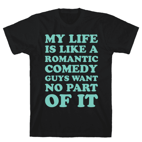 My Life is Like a Romantic Comedy Mens T-Shirt