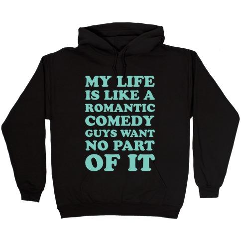 My Life is Like a Romantic Comedy Hooded Sweatshirt