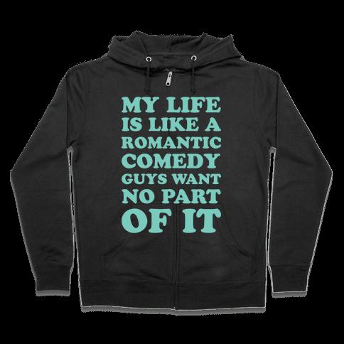 My Life is Like a Romantic Comedy Zip Hoodie