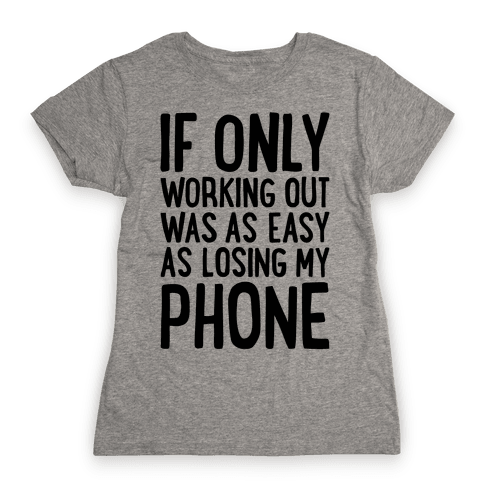 If Only Working Out Were As Easy As Losing My Phone Womens T-Shirt