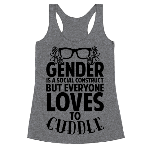 Gender Is A Social Construct But Everyone Loves To Cuddle Racerback Tank Top