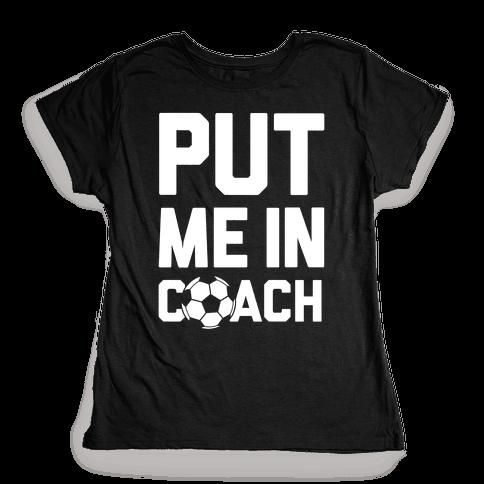 Put Me In Coach (Soccer) Womens T-Shirt