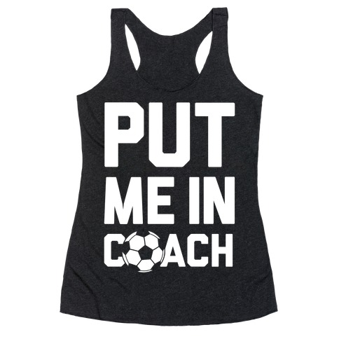 Put Me In Coach (Soccer) Racerback Tank Top