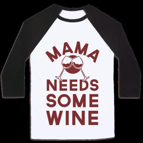 Mama Needs Some Wine Baseball Tee