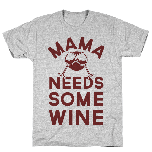 Mama Needs Some Wine Mens T-Shirt