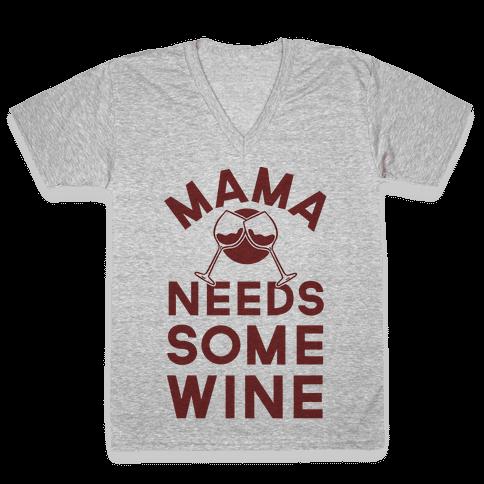 Mama Needs Some Wine V-Neck Tee Shirt