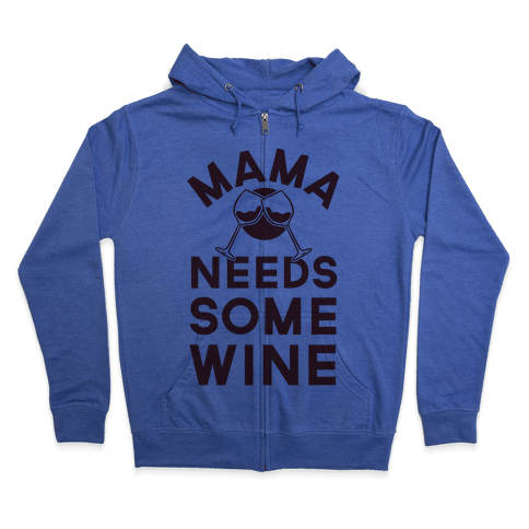 Mama Needs Some Wine Zip Hoodie
