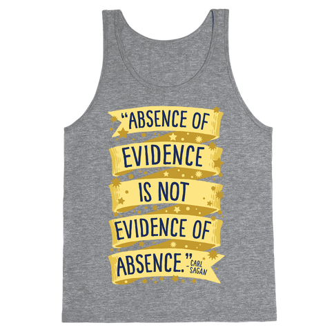 Absence Of Evidence Is Not Evidence Of Absence Tank Top