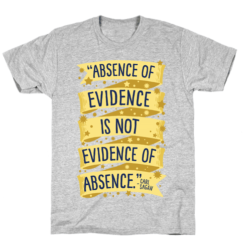 Absence Of Evidence Is Not Evidence Of Absence Mens T-Shirt