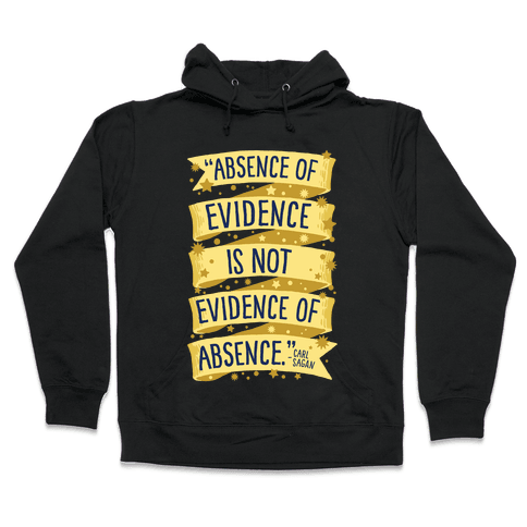 Absence Of Evidence Is Not Evidence Of Absence Hooded Sweatshirt
