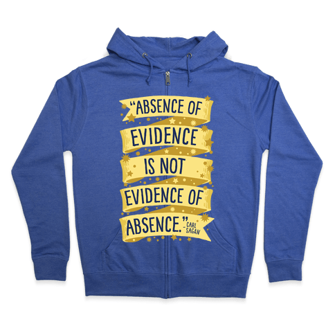 Absence Of Evidence Is Not Evidence Of Absence Zip Hoodie