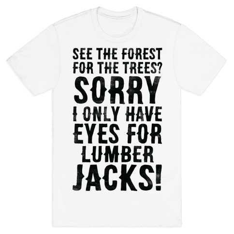 I Only Have Eyes For Lumberjacks Mens T-Shirt