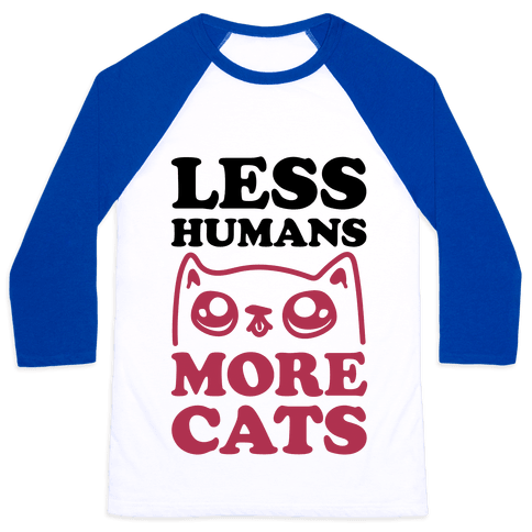 Less Humans More Cats Baseball Tee