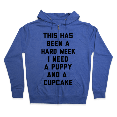 This Has Been A Hard Week I Need A Puppy And A Cupcake Zip Hoodie