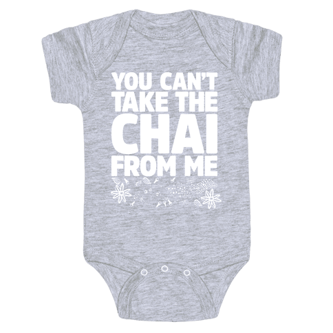 You Can't Take The Chai From Me Baby Onesy
