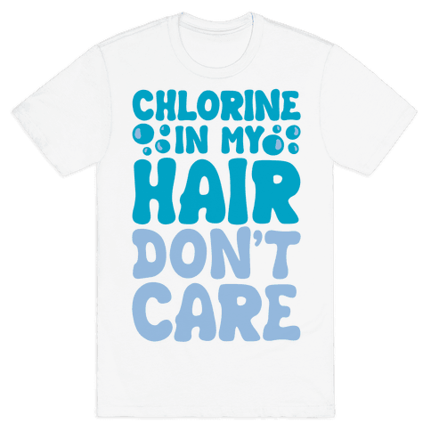 Chlorine In My Hair Don't Care Mens T-Shirt
