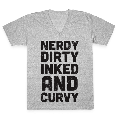 Nerdy, Dirty, Inked And Curvy V-Neck Tee Shirt