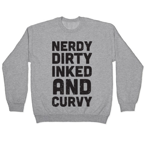 Nerdy, Dirty, Inked And Curvy Pullover