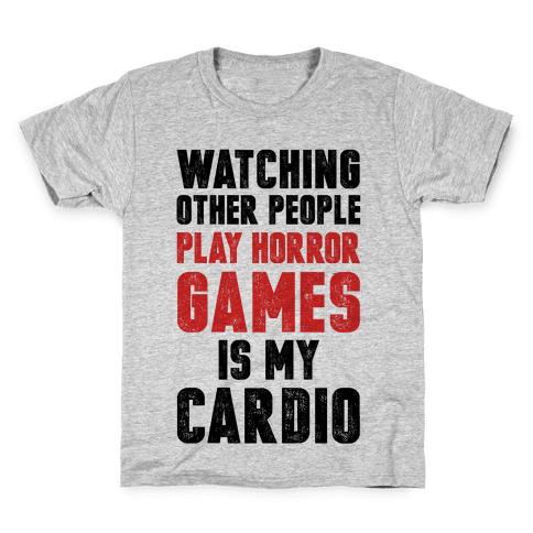 Watching Other People Play Horror Games Is My Cardio Kids T-Shirt