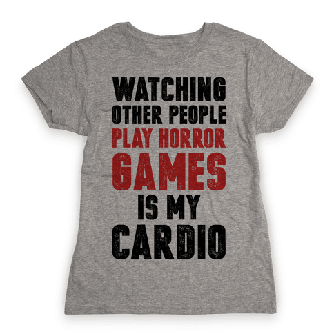 Watching Other People Play Horror Games Is My Cardio Womens T-Shirt