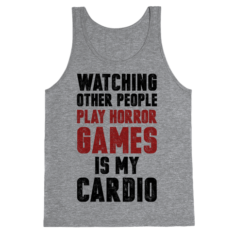 Watching Other People Play Horror Games Is My Cardio Tank Top