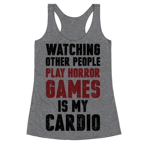 Watching Other People Play Horror Games Is My Cardio Racerback Tank Top