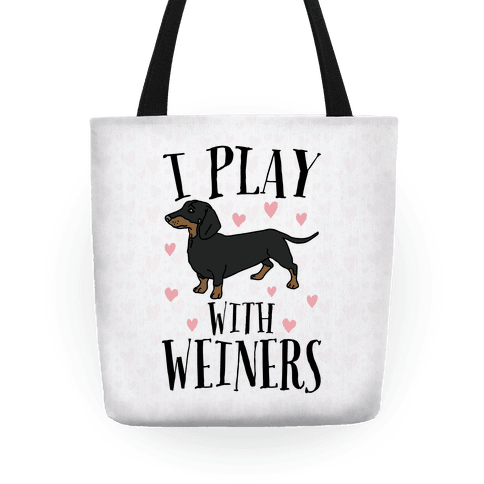 I Play With Weiners Tote