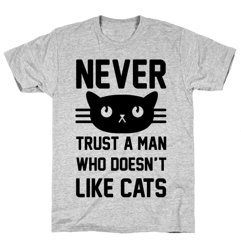 Never Trust A Man Who Doesn't Like Cats Mens T-Shirt