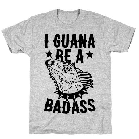 Iguana Be A Badass T-Shirt