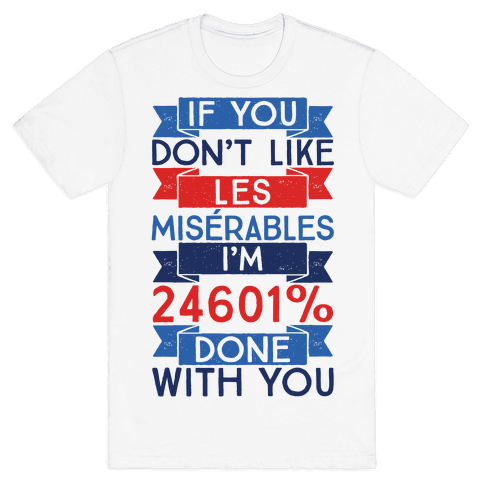 If You Don't Like Les Miserables I'm 24601 Percent Done With You Mens T-Shirt