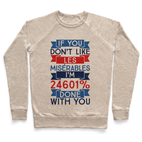 If You Don't Like Les Miserables I'm 24601 Percent Done With You Pullover