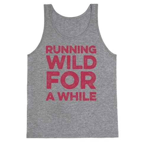 Running Wild For A While Tank Top