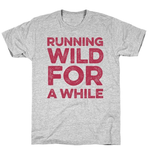 Running Wild For A While T-Shirt