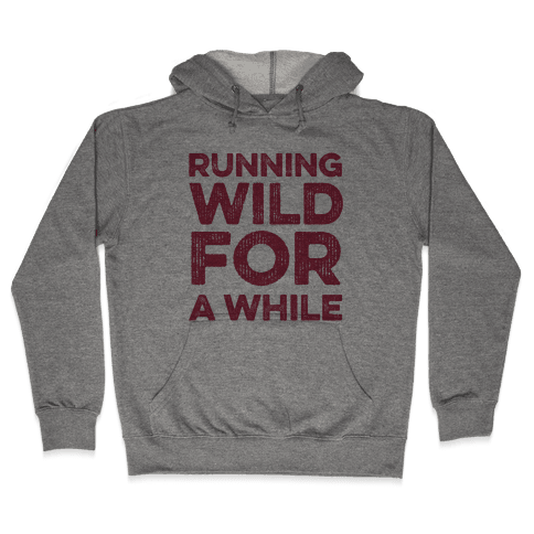 Running Wild For A While Hooded Sweatshirt