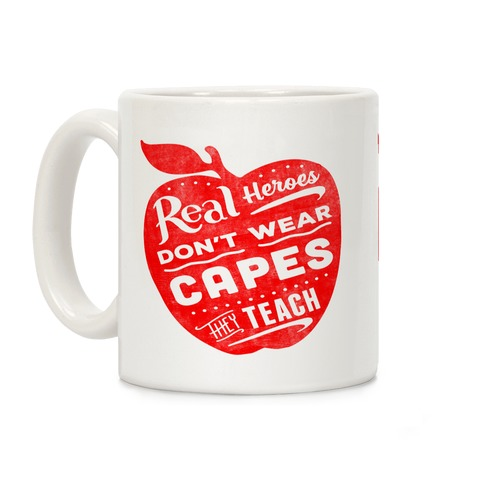 Real Heroes Don't Wear Capes They Teach Coffee Mug