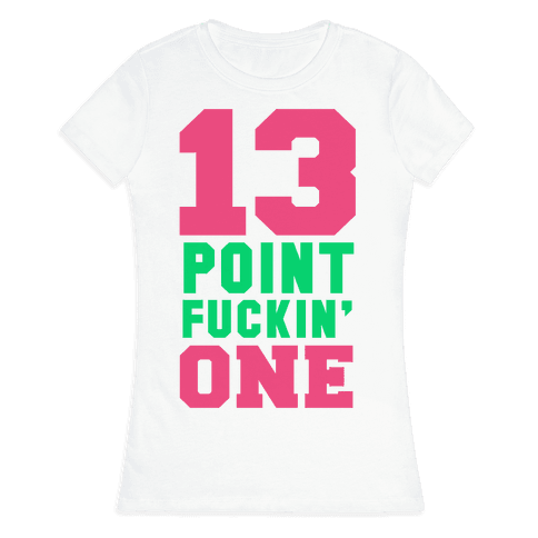 13 Point F***in One Womens T-Shirt