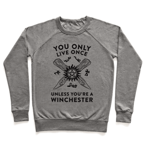 You Only Live Once Unless You're A Winchester Pullover