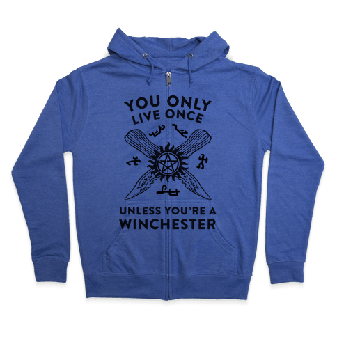 You Only Live Once Unless You're A Winchester Zip Hoodie