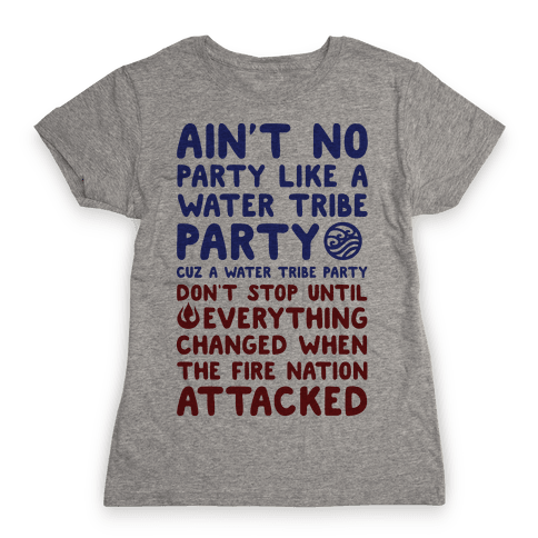 Ain't No Party Like A Water Tribe Party Womens T-Shirt