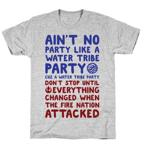 Ain't No Party Like A Water Tribe Party T-Shirt