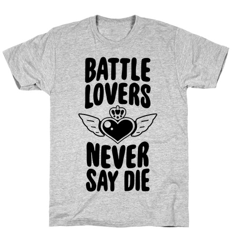 Battle Lovers Never Say Die T-Shirt