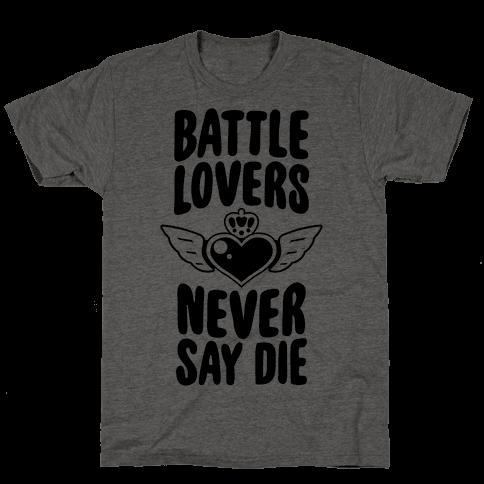 Battle Lovers Never Say Die Mens T-Shirt