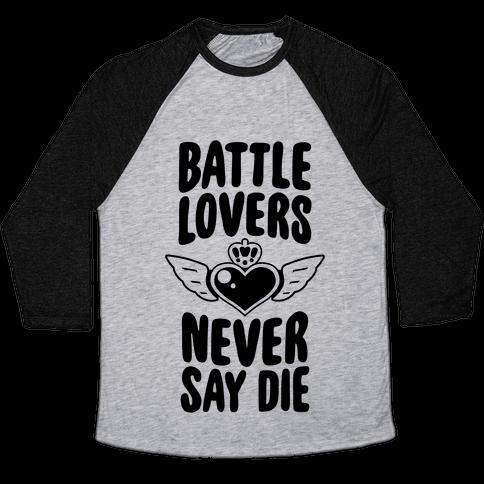 Battle Lovers Never Say Die Baseball Tee