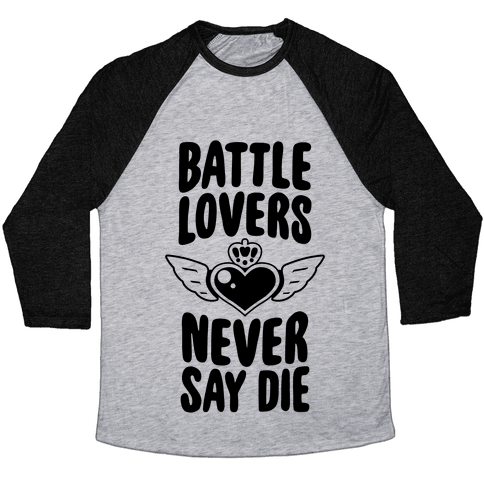 Battle Lovers Never Say Die Baseball Tee