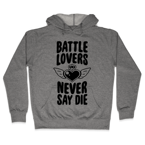 Battle Lovers Never Say Die Hooded Sweatshirt