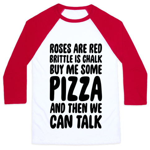 Roses Are Red, Brittle Is Chalk, Buy Me Some Pizza And Then We Can Talk Baseball Tee