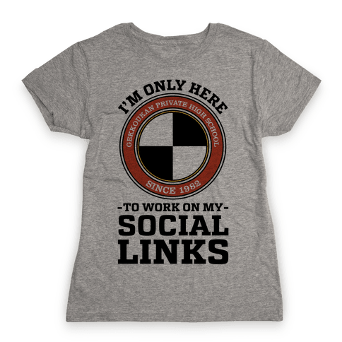 I'm Only Here To Work On My Social Links Womens T-Shirt