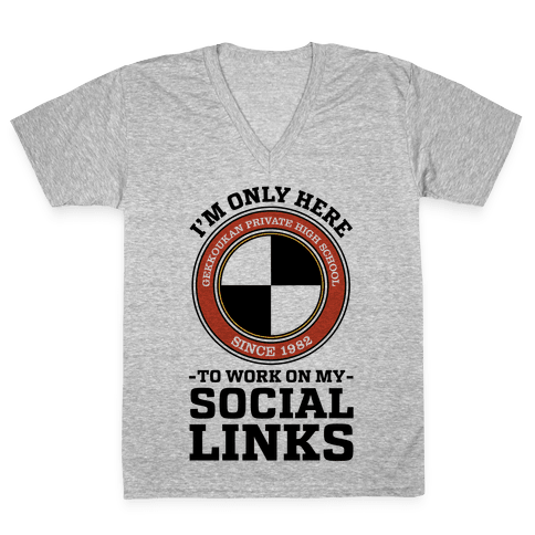 I'm Only Here To Work On My Social Links V-Neck Tee Shirt
