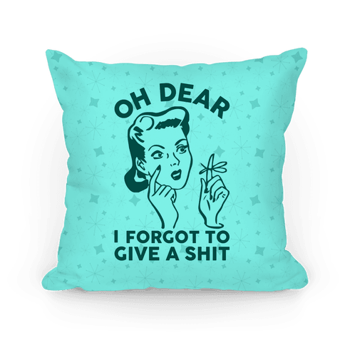 Oh Dear I Forgot To Give A Shit Pillow