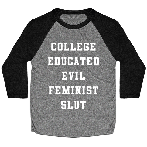 College Educated Evil Feminist Slut Baseball Tee
